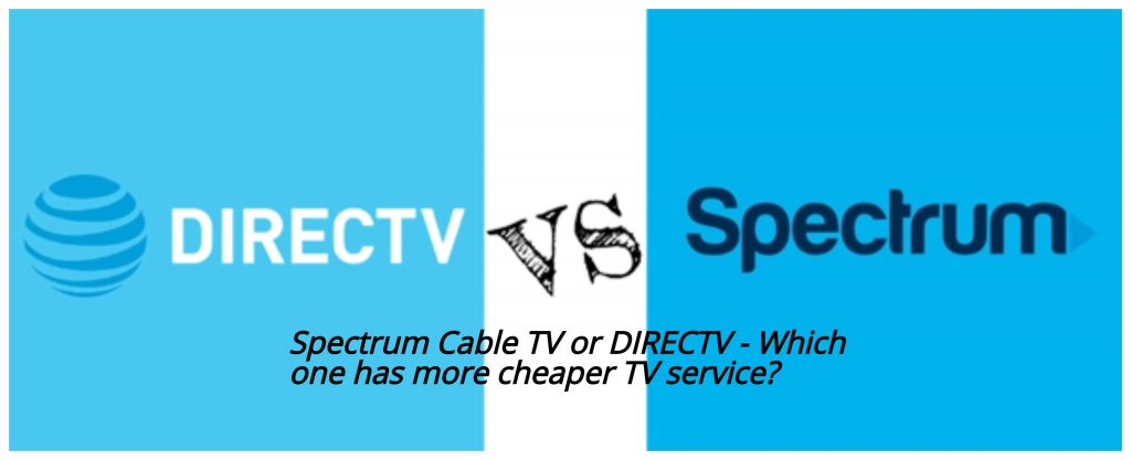 Spectrum Cable TV or DIRECTV — Which one has more cheaper TV